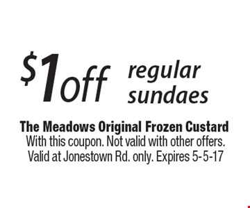 $1 off regular sundaes. With this coupon. Not valid with other offers. Valid at Jonestown Rd. only. Expires 5-5-17