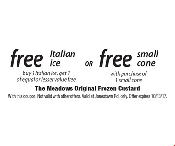 free small cone with purchase of 1 small cone. free Italian ice buy 1 Italian ice, get 1of equal or lesser value free. With this coupon. Not valid with other offers. Valid at Jonestown Rd. only. Offer expires 10/13/17.