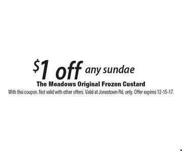 $1 off any sundae. With this coupon. Not valid with other offers. Valid at Jonestown Rd. only. Offer expires 12-15-17.