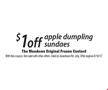 $1 off apple dumpling sundaes. With this coupon. Not valid with other offers. Valid at Jonestown Rd. only. Offer expires 8/18/17.