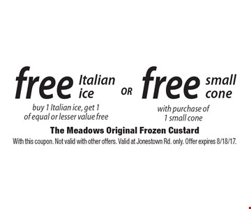 free Italian ice buy 1 Italian ice, get 1of equal or lesser value free or free small cone with purchase of 1 small cone. With this coupon. Not valid with other offers. Valid at Jonestown Rd. only. Offer expires 8/18/17.