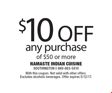 $10 OFF any purchase of $50 or more. With this coupon. Not valid with other offers. Excludes alcoholic beverages. Offer expires 5/12/17.