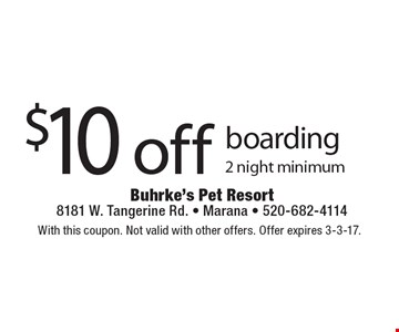 $10 off boarding. 2 night minimum. With this coupon. Not valid with other offers. Offer expires 3-3-17.