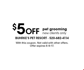 $5 Off pet grooming new clients only. With this coupon. Not valid with other offers. Offer expires 6-9-17.