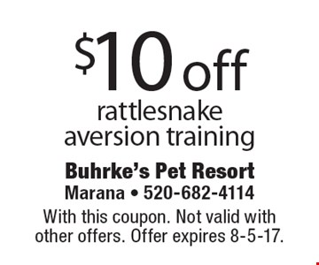 $10 off rattlesnake aversion training. With this coupon. Not valid with other offers. Offer expires 8-5-17.