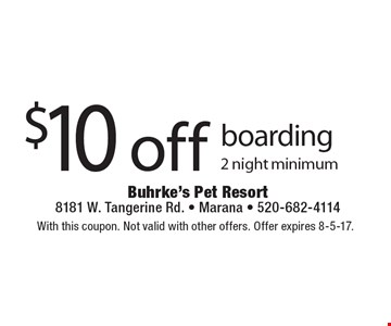 $10 off boarding. 2 night minimum. With this coupon. Not valid with other offers. Offer expires 8-5-17.