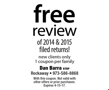 free review of 2014 & 2015 filed returns! new clients only 1 coupon per family. With this coupon. Not valid with other offers or prior purchases. Expires 4-15-17.