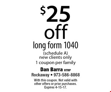 $25 off long form 1040 (schedule A) new clients only 1 coupon per family. With this coupon. Not valid with other offers or prior purchases. Expires 4-15-17.