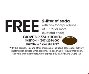 Free 2-liter of soda with any food purchase of $15.99 or more (subtotal price). With this coupon. Tax and other charges not included. Take-out or delivery. Must mention coupon when ordering. No cash value. Regular menu only. Not valid with other offers. Offer expires 3-10-17. Special code 101