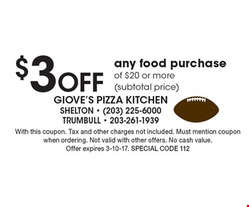 $3 off any food purchase of $20 or more (subtotal price). With this coupon. Tax and other charges not included. Must mention coupon when ordering. Not valid with other offers. No cash value. Offer expires 3-10-17. Special code 112