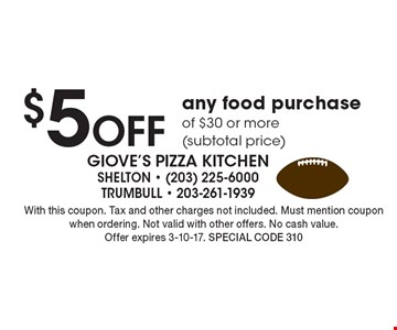 $5 off any food purchase of $30 or more (subtotal price). With this coupon. Tax and other charges not included. Must mention coupon when ordering. Not valid with other offers. No cash value. Offer expires 3-10-17. Special code 310