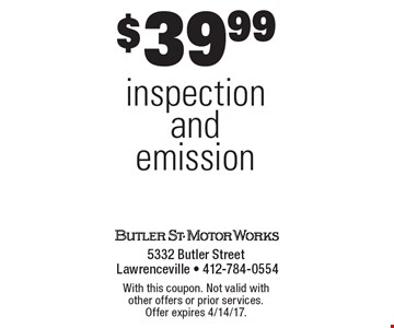 $39.99 inspection and emission. With this coupon. Not valid with other offers or prior services. Offer expires 4/14/17.