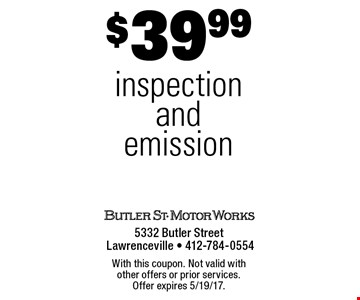$39.99 inspection and emission. With this coupon. Not valid with other offers or prior services. Offer expires 5/19/17.