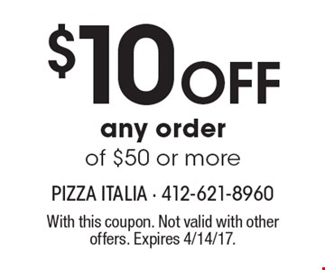 $10 Off any order of $50 or more. With this coupon. Not valid with other offers. Expires 4/14/17.