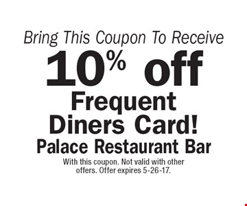10% off Frequent Diners Card! With this coupon. Not valid with other offers. Offer expires 5-26-17.