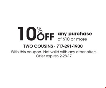 10%OFF any purchase of $10 or more. With this coupon. Not valid with any other offers. Offer expires 2-28-17.