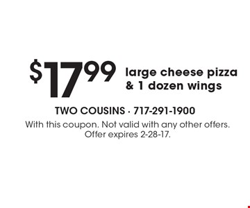 $17.99 large cheese pizza& 1 dozen wings. With this coupon. Not valid with any other offers. Offer expires 2-28-17.