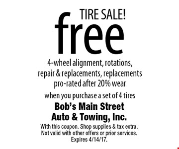 TIRE SALE! free 4-wheel alignment, rotations, repair & replacements, replacements pro-rated after 20%. Wear when you purchase a set of 4 tires. With this coupon. Shop supplies & tax extra Not valid with other offers or prior services. Expires 4/14/17.