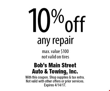 10% off any repair max. value $100. Not valid on tires. With this coupon. Shop supplies & tax extra. Not valid with other offers or prior services. Expires 4/14/17.