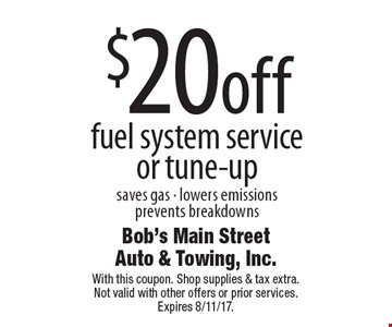 $20 off fuel system service or tune-up. Saves gas. Lowers emissions prevents breakdowns. With this coupon. Shop supplies & tax extra. Not valid with other offers or prior services. Expires 8/11/17.