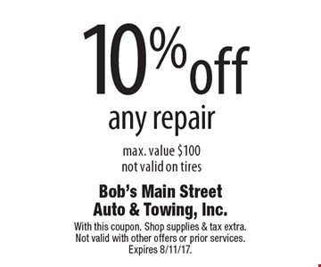 10%off any repair. Max. value $100. Not valid on tires. With this coupon. Shop supplies & tax extra. Not valid with other offers or prior services. Expires 8/11/17.