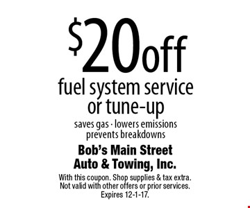 $20 off fuel system service or tune-up saves gas - lowers emissions prevents breakdowns. With this coupon. Shop supplies & tax extra. Not valid with other offers or prior services. Expires 12-1-17.