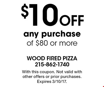 $10 OFF any purchase of $80 or more. With this coupon. Not valid with other offers or prior purchases. Expires 3/10/17.