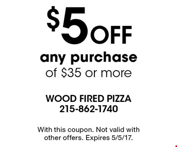 $5 OFF any purchase of $35 or more. With this coupon. Not valid with other offers. Expires 5/5/17.