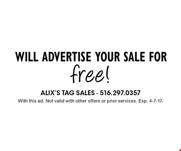 Free advertisement for your sale. With this ad. Not valid with other offers or prior services. Exp. 4-7-17.