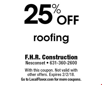 25% off roofing. With this coupon. Not valid with