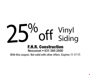 25% off Vinyl Siding. With this coupon. Not valid with other offers. Expires 11-17-17.