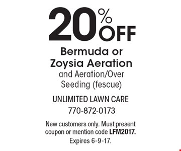20% Off Bermuda or Zoysia Aeration and Aeration/Over Seeding (fescue). New customers only. Must present coupon or mention code LFM2017. Expires 6-9-17.