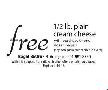 free 1/2 lb. plain cream cheese with purchase of one dozen bagels (any non-plain cream cheese extra). With this coupon. Not valid with other offers or prior purchases. Expires 4-14-17.