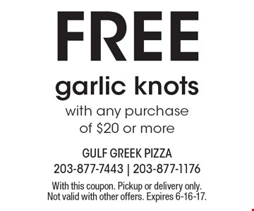 FREE garlic knots with any purchase of $20 or more. With this coupon. Pickup or delivery only. Not valid with other offers. Expires 6-16-17.
