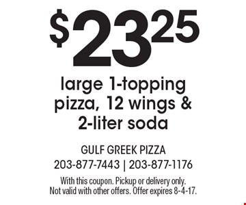 $23.25 large 1-topping pizza, 12 wings & 2-liter soda. With this coupon. Pickup or delivery only. Not valid with other offers. Offer expires 8-4-17.