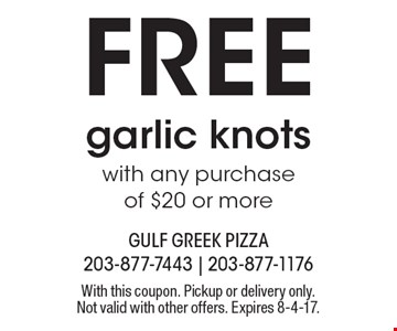 FREE garlic knots with any purchase of $20 or more. With this coupon. Pickup or delivery only. Not valid with other offers. Expires 8-4-17.