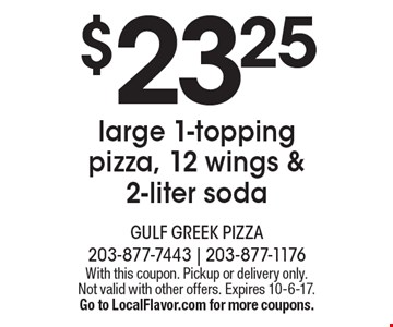 $23.25 large 1-topping pizza, 12 wings & 2-liter soda. With this coupon. Pickup or delivery only. Not valid with other offers. Expires 10-6-17. Go to LocalFlavor.com for more coupons.