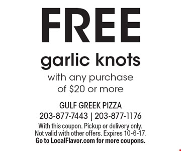 FREE garlic knots with any purchase of $20 or more. With this coupon. Pickup or delivery only. Not valid with other offers. Expires 10-6-17. Go to LocalFlavor.com for more coupons.