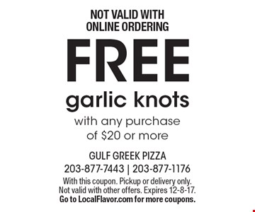 FREE garlic knots with any purchase of $20 or more. NOT VALID WITH ONLINE ORDERING. With this coupon. Pickup or delivery only. Not valid with other offers. Expires 12-8-17. Go to LocalFlavor.com for more coupons.