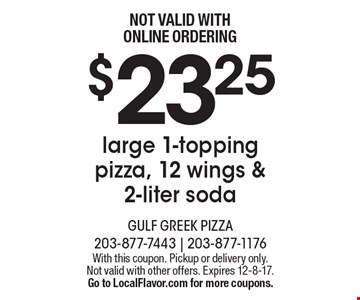 $23.25 large 1-topping pizza, 12 wings & 2-liter soda. NOT VALID WITH ONLINE ORDERING. With this coupon. Pickup or delivery only. Not valid with other offers. Expires 12-8-17.Go to LocalFlavor.com for more coupons.