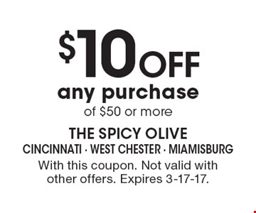 $10 Off any purchase of $50 or more. With this coupon. Not valid with other offers. Expires 3-17-17.