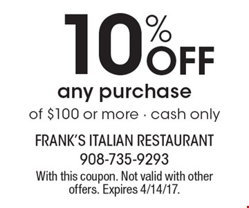 10% Off any purchase of $100 or more - cash only. With this coupon. Not valid with other offers. Expires 4/14/17.