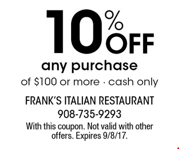 10% Off any purchase of $100 or more - cash only. With this coupon. Not valid with other offers. Expires 9/8/17.