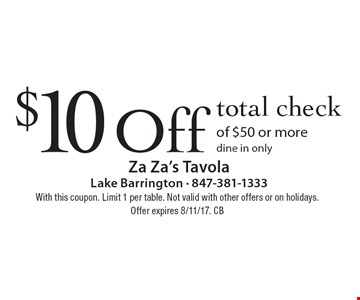 $10 Off total check of $50 or more. dine in only. With this coupon. Limit 1 per table. Not valid with other offers or on holidays.Offer expires 8/11/17. CB