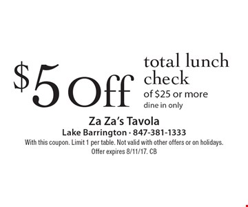 $5 Off total lunch check of $25 or more. dine in only. With this coupon. Limit 1 per table. Not valid with other offers or on holidays.Offer expires 8/11/17. CB