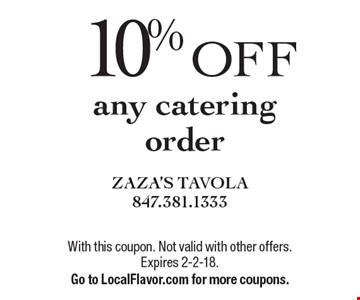 10% off any catering order. With this coupon. Not valid with other offers. Expires 2-2-18. Go to LocalFlavor.com for more coupons.