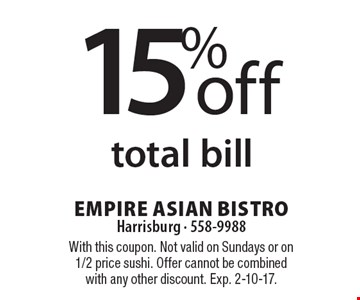 15% off total bill. With this coupon. Not valid on Sundays or on 1/2 price sushi. Offer cannot be combined with any other discount. Exp. 2-10-17.