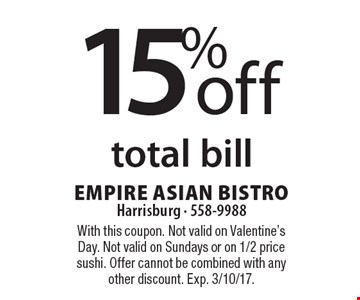 15% off total bill. With this coupon. Not valid on Valentine's Day. Not valid on Sundays or on 1/2 price sushi. Offer cannot be combined with any other discount. Exp. 3/10/17.