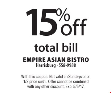 15% off total bill. With this coupon. Not valid on Sundays or on 1/2 price sushi. Offer cannot be combined with any other discount. Exp. 5/5/17.
