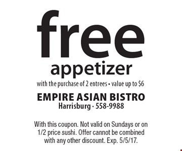 free appetizer with the purchase of 2 entrees - value up to $6. With this coupon. Not valid on Sundays or on 1/2 price sushi. Offer cannot be combined with any other discount. Exp. 5/5/17.